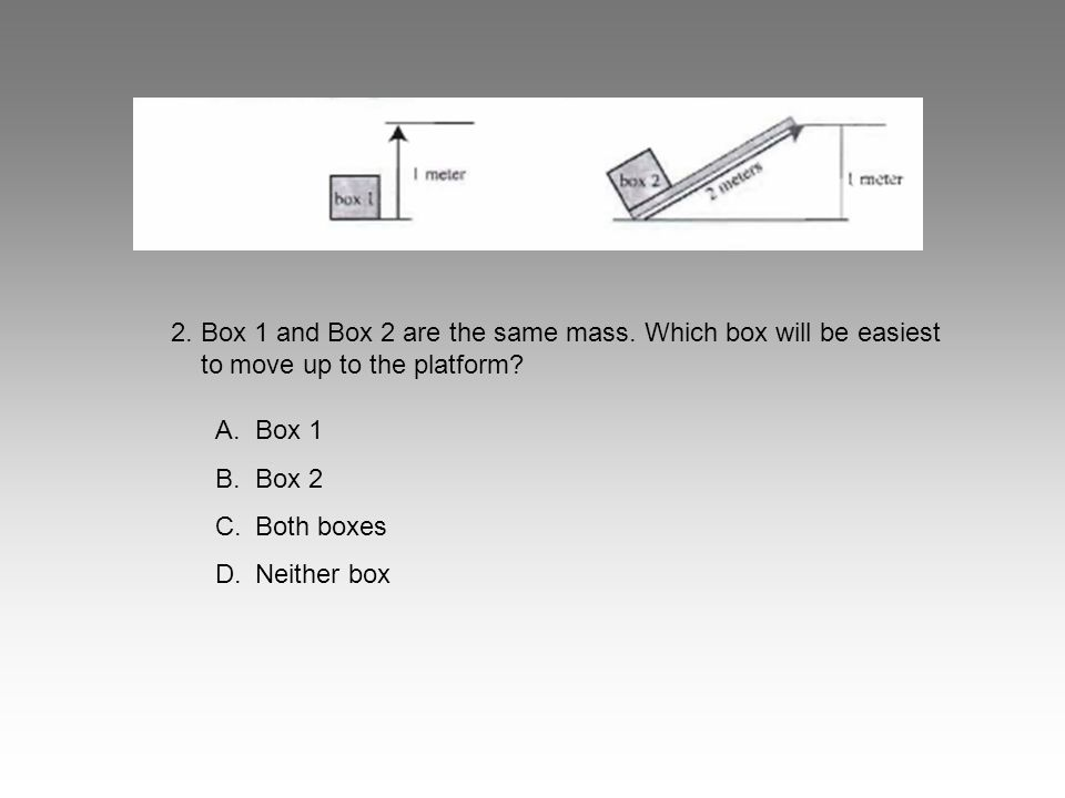 2. Box 1 and Box 2 are the same mass
