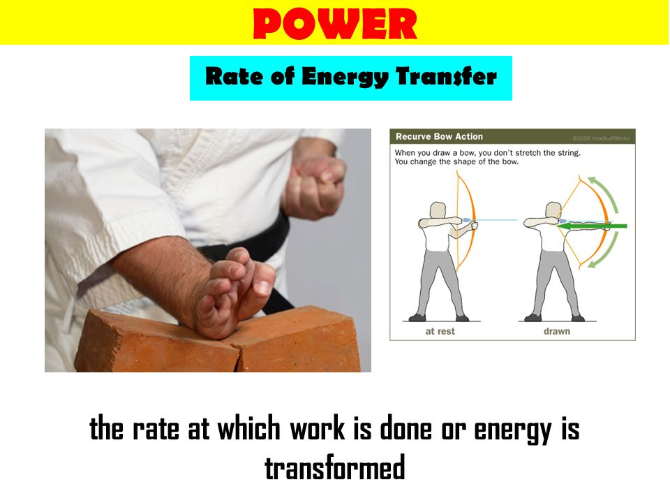 POWER the rate at which work is done or energy is transformed