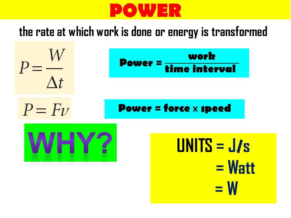 WHY POWER UNITS = J/s = Watt = W