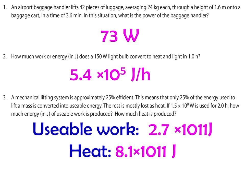 73 W 5.4 ×105 J/h Useable work: 2.7 ×1011J Heat: 8.1×1011 J