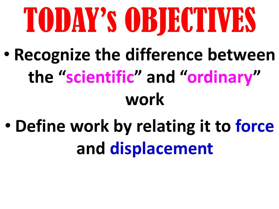 TODAY's OBJECTIVES Recognize the difference between the scientific and ordinary work.