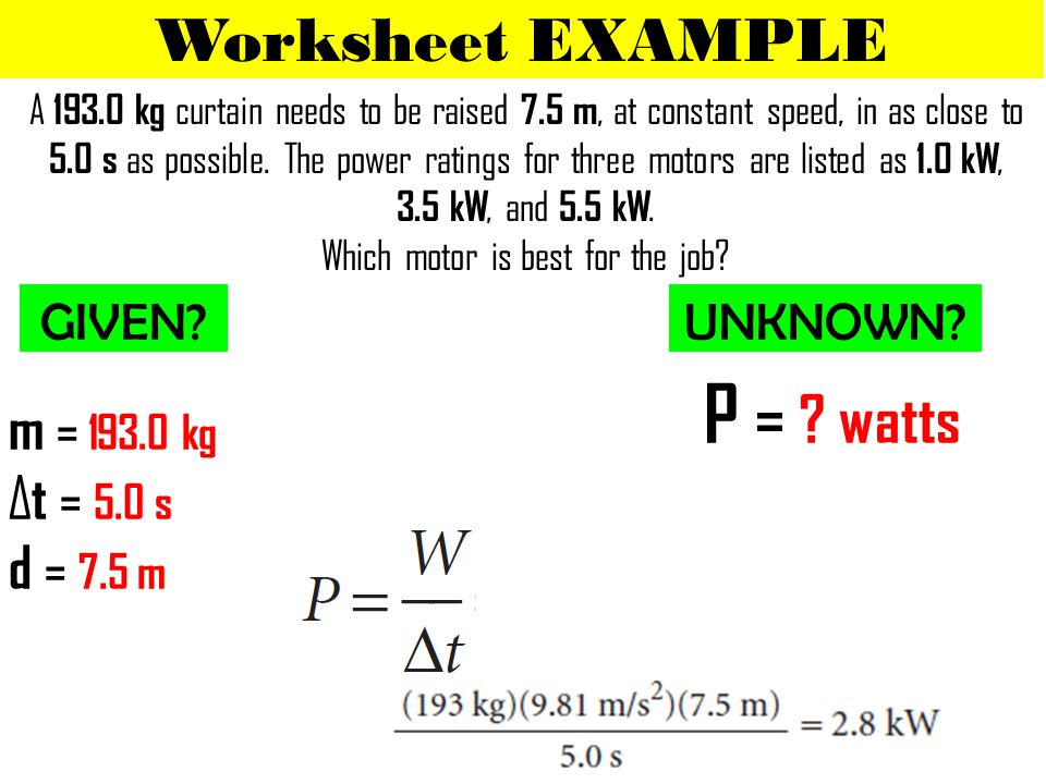 P = watts Worksheet EXAMPLE m = 193.0 kg Δt = 5.0 s d = 7.5 m GIVEN