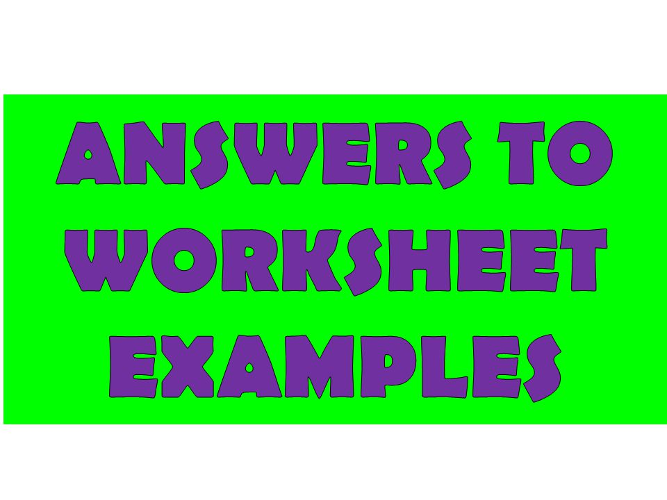 ANSWERS TO WORKSHEET EXAMPLES