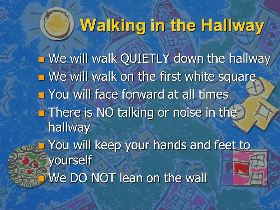 Walking in the Hallway We will walk QUIETLY down the hallway