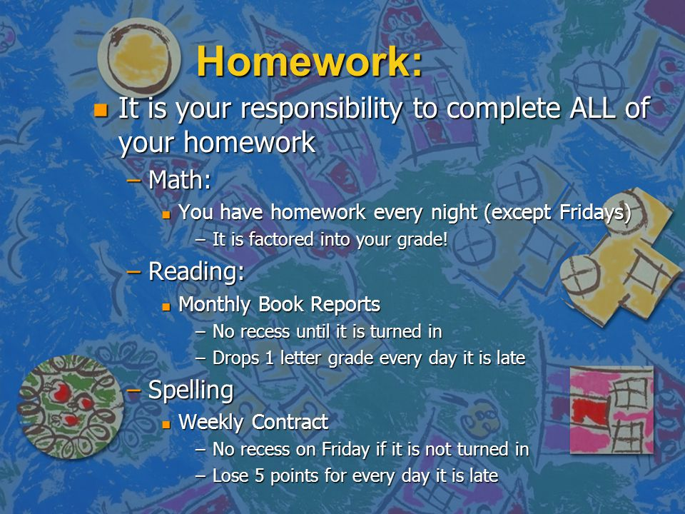 Homework: It is your responsibility to complete ALL of your homework