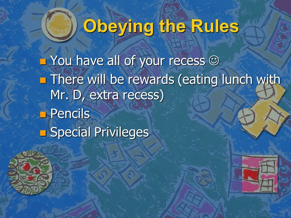 Obeying the Rules You have all of your recess 