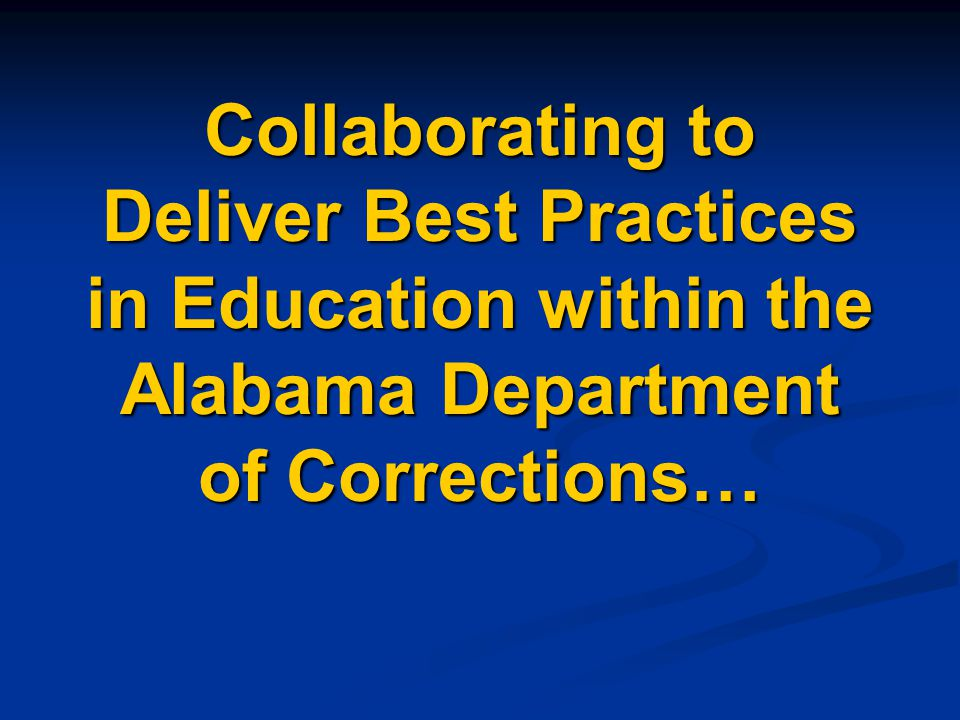 Collaborating to Deliver Best Practices in Education within the Alabama Department of Corrections…