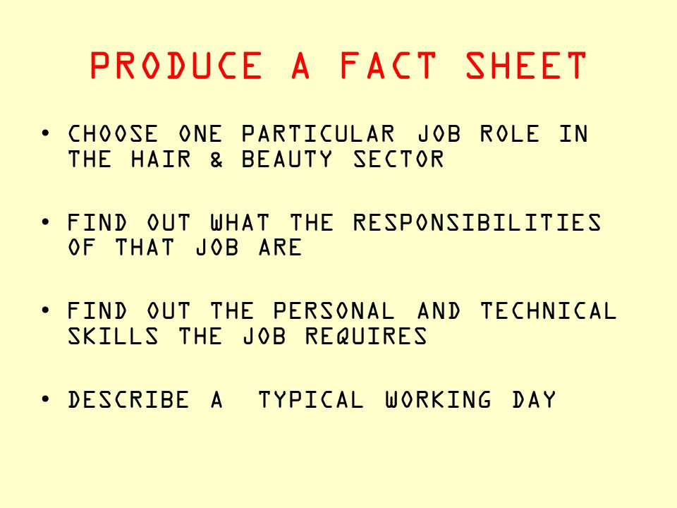 PRODUCE A FACT SHEET CHOOSE ONE PARTICULAR JOB ROLE IN THE HAIR & BEAUTY SECTOR. FIND OUT WHAT THE RESPONSIBILITIES OF THAT JOB ARE.