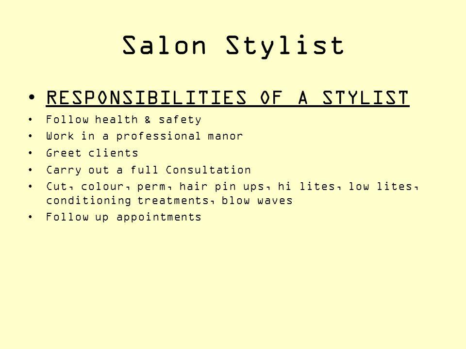 Salon Stylist RESPONSIBILITIES OF A STYLIST Follow health & safety