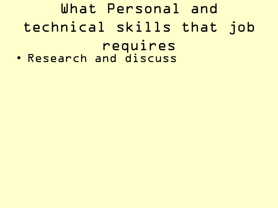 What Personal and technical skills that job requires