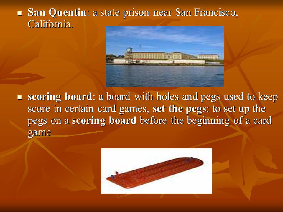San Quentin: a state prison near San Francisco, California.