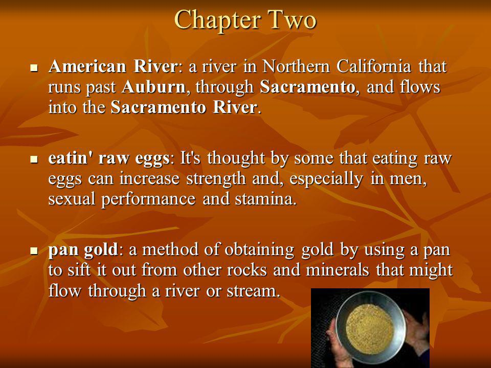 Chapter Two American River: a river in Northern California that runs past Auburn, through Sacramento, and flows into the Sacramento River.