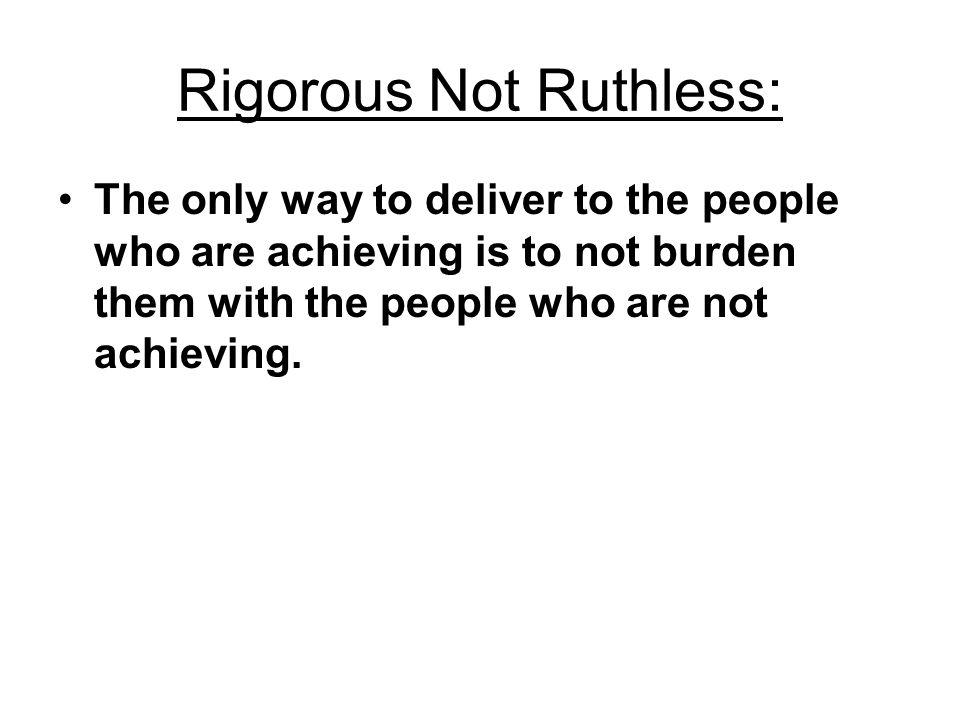 Rigorous Not Ruthless: