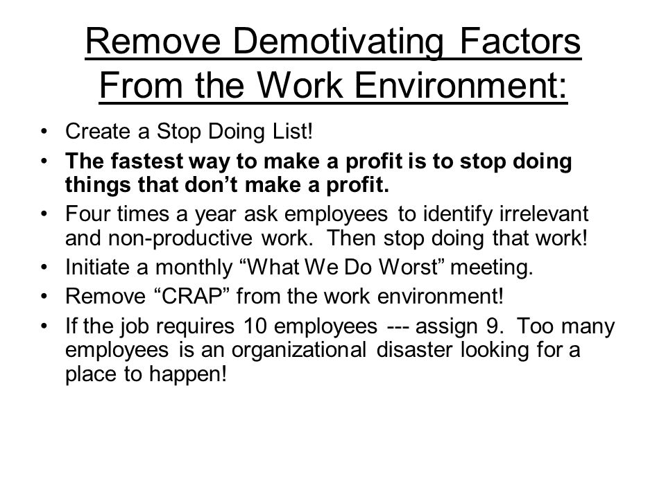Remove Demotivating Factors From the Work Environment: