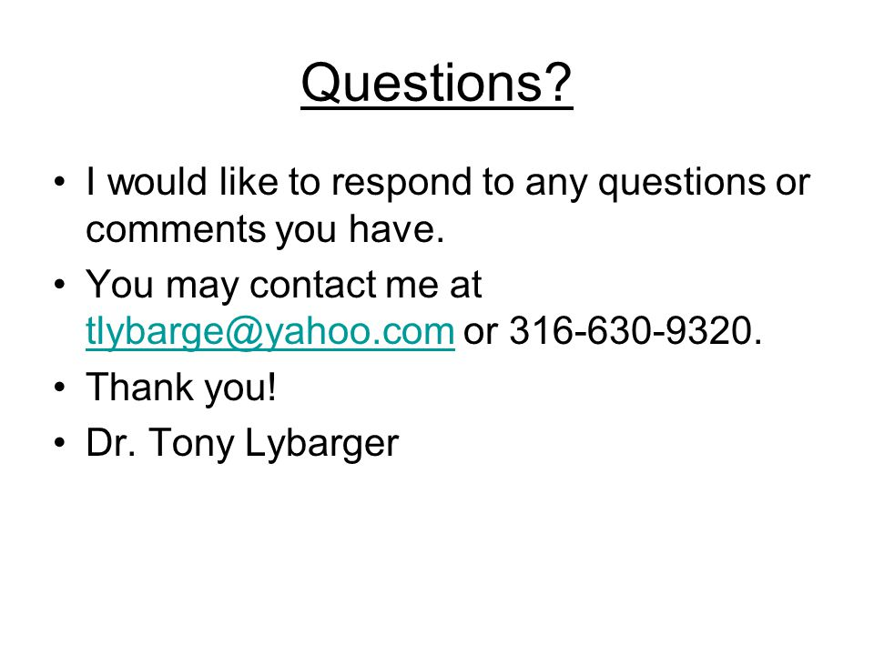 Questions I would like to respond to any questions or comments you have. You may contact me at tlybarge@yahoo.com or 316-630-9320.
