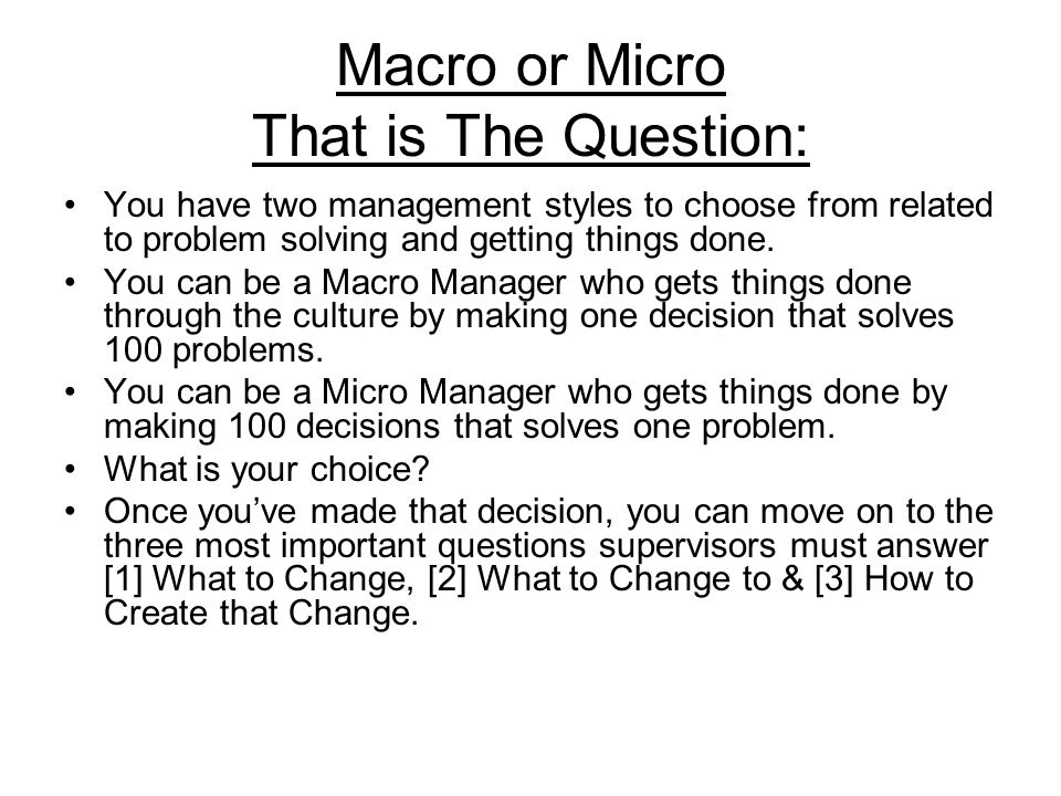 Macro or Micro That is The Question: