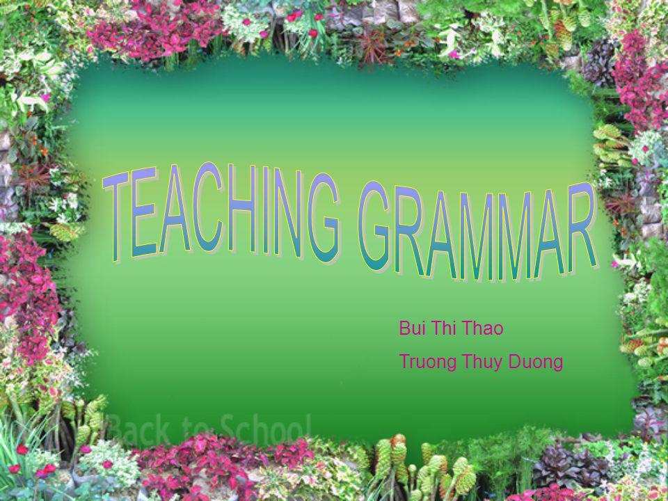 TEACHING GRAMMAR Bui Thi Thao Truong Thuy Duong