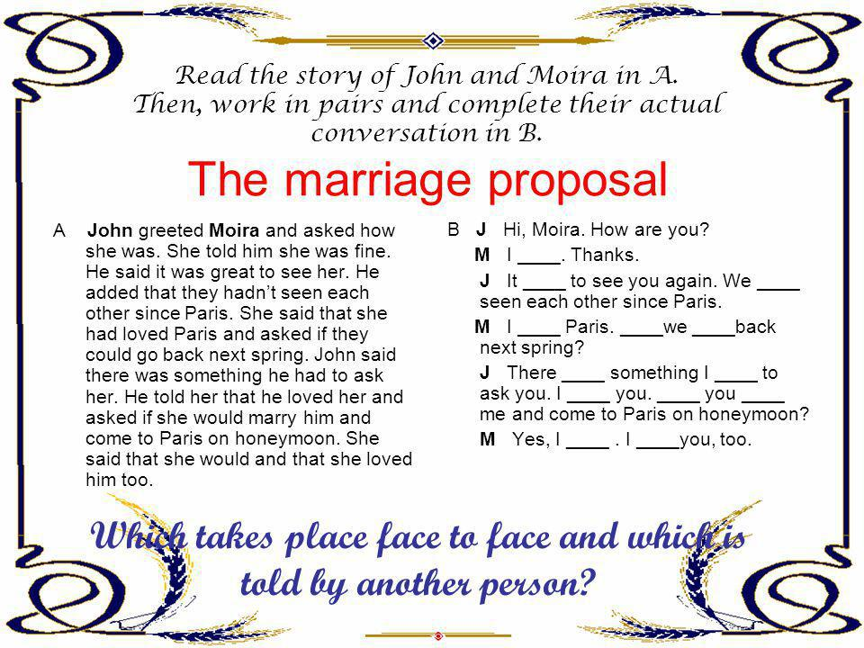 Which takes place face to face and which is told by another person
