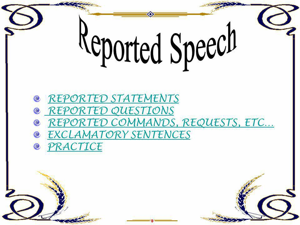 Reported Speech REPORTED STATEMENTS REPORTED QUESTIONS