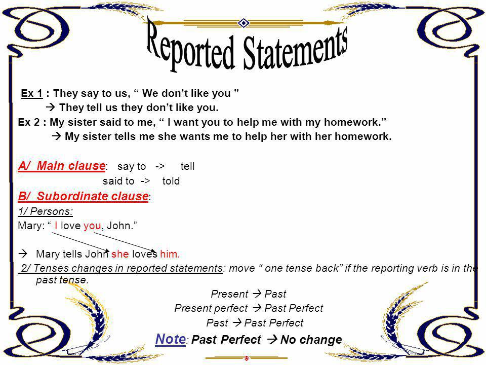 Reported Statements Note: Past Perfect  No change