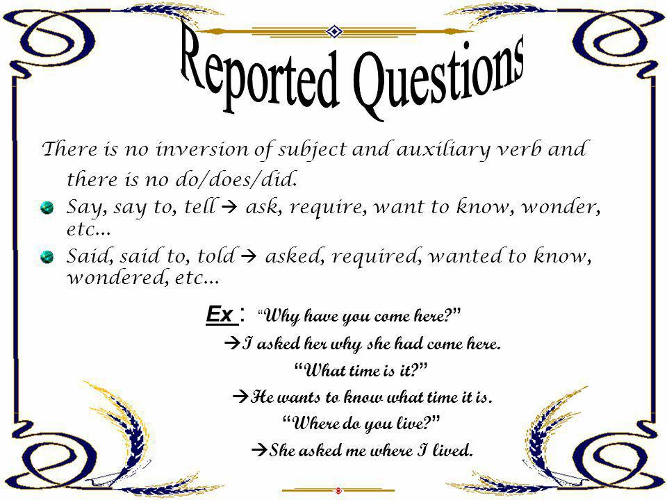 Reported Questions Ex : Why have you come here