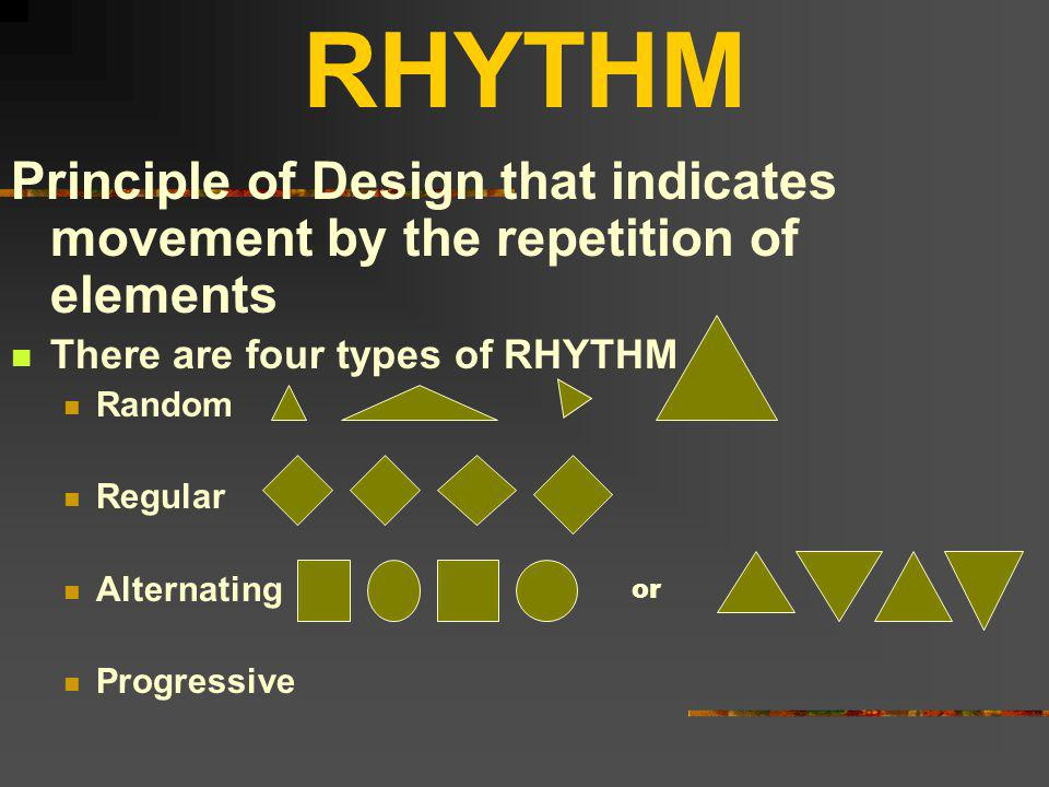 RHYTHM Principle of Design that indicates movement by the repetition of elements. There are four types of RHYTHM.