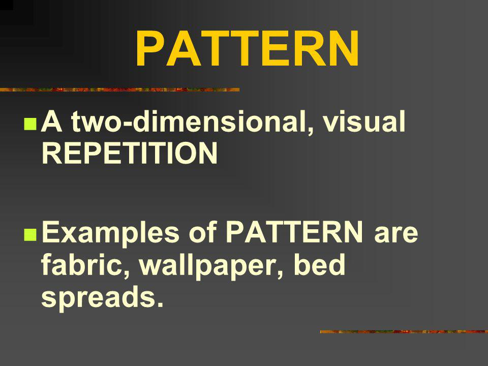 PATTERN A two-dimensional, visual REPETITION