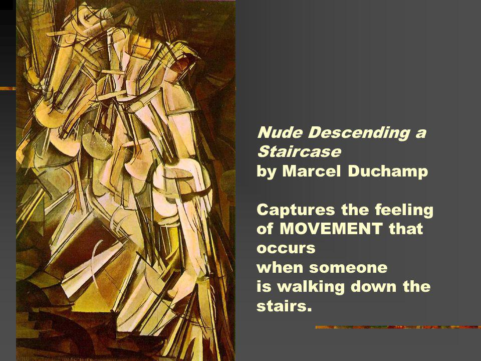 Nude Descending a Staircase. by Marcel Duchamp. Captures the feeling. of MOVEMENT that. occurs.