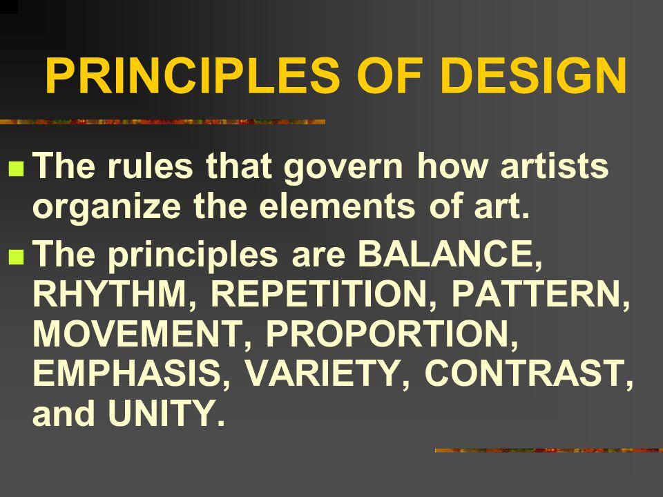 PRINCIPLES OF DESIGN The rules that govern how artists organize the elements of art.