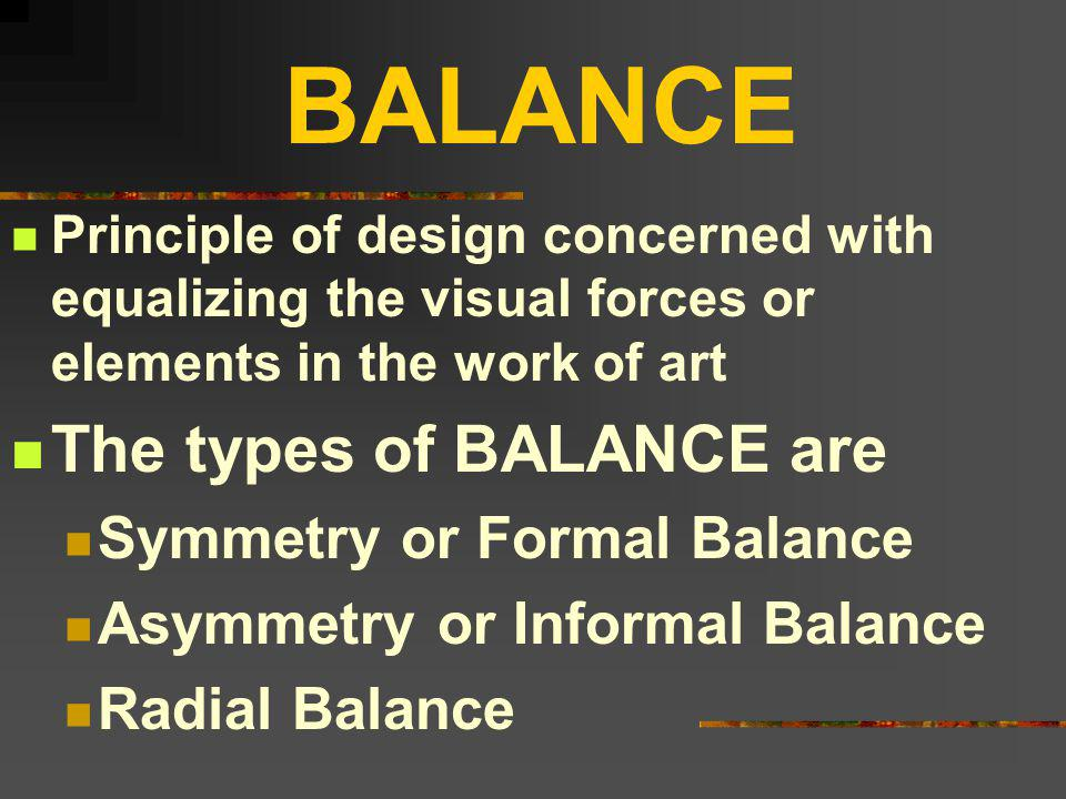 BALANCE The types of BALANCE are Symmetry or Formal Balance