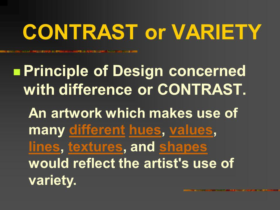 CONTRAST or VARIETY Principle of Design concerned with difference or CONTRAST.