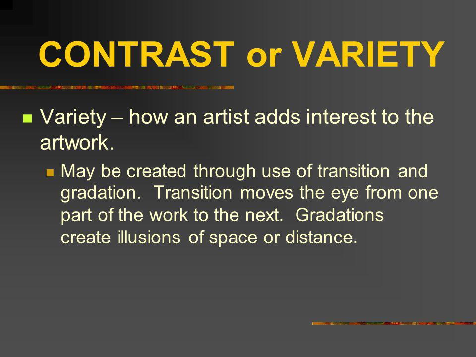 CONTRAST or VARIETY Variety – how an artist adds interest to the artwork.