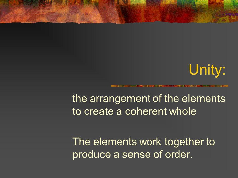 Unity: the arrangement of the elements to create a coherent whole
