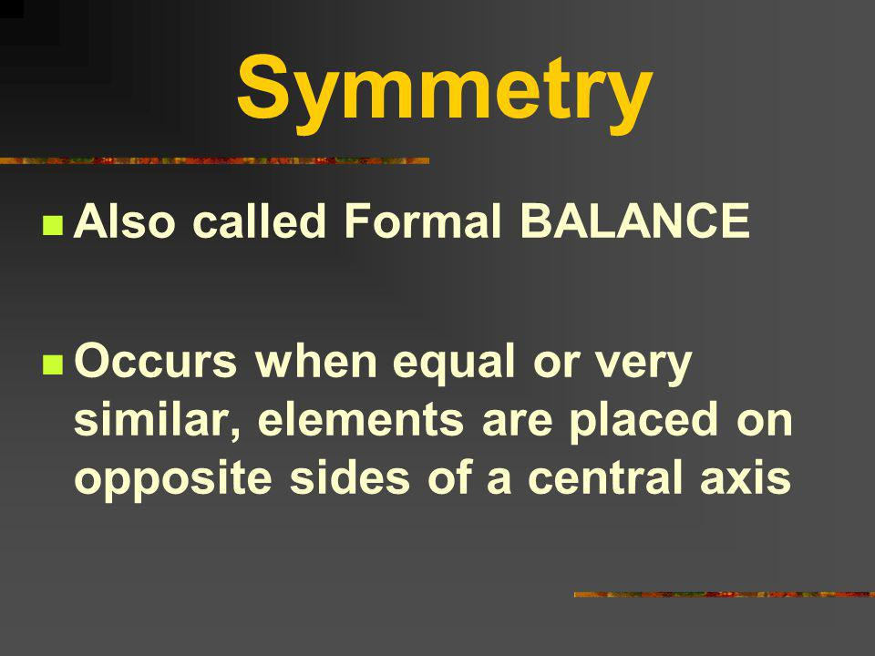Symmetry Also called Formal BALANCE