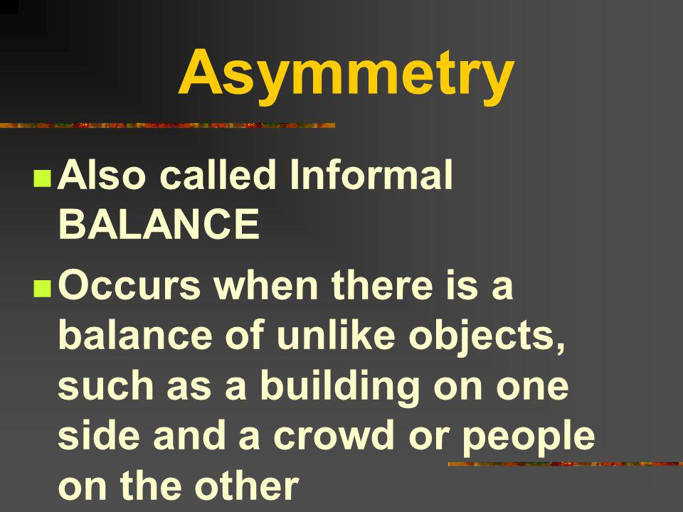 Asymmetry Also called Informal BALANCE