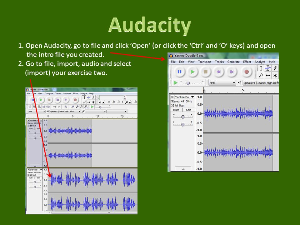 Audacity 1. Open Audacity, go to file and click 'Open' (or click the 'Ctrl' and 'O' keys) and open.