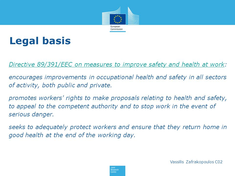 Legal basis Directive 89/391/EEC on measures to improve safety and health at work: