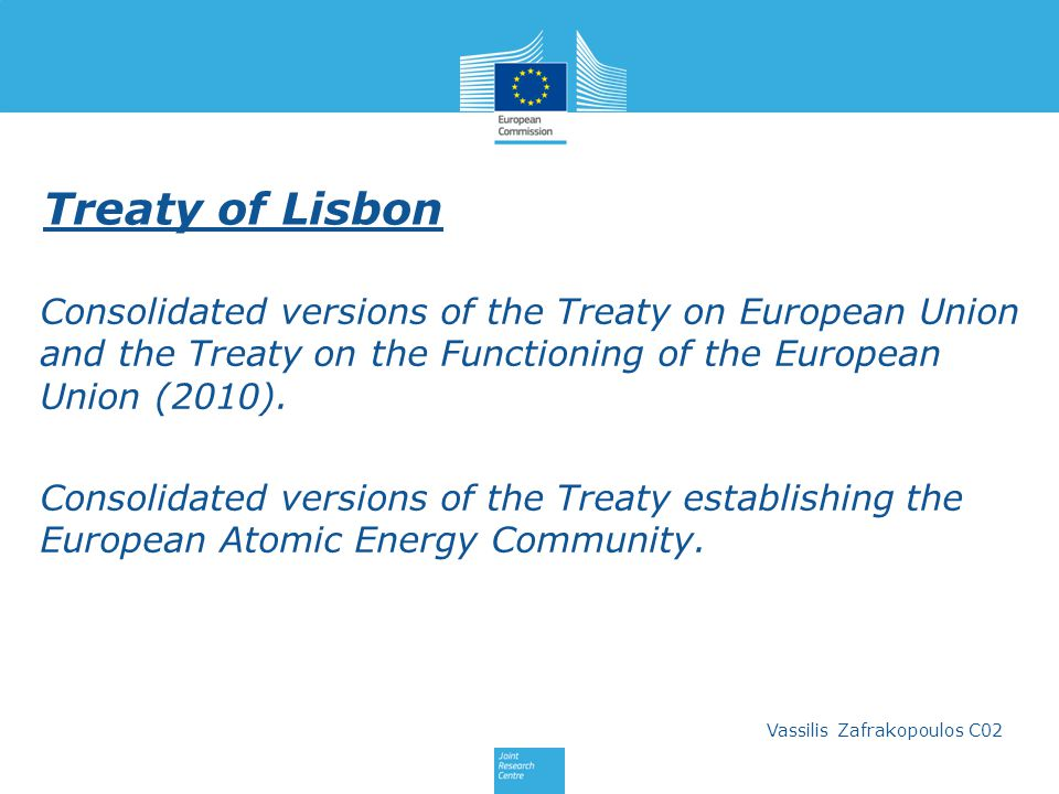 Treaty of Lisbon Consolidated versions of the Treaty on European Union and the Treaty on the Functioning of the European Union (2010).
