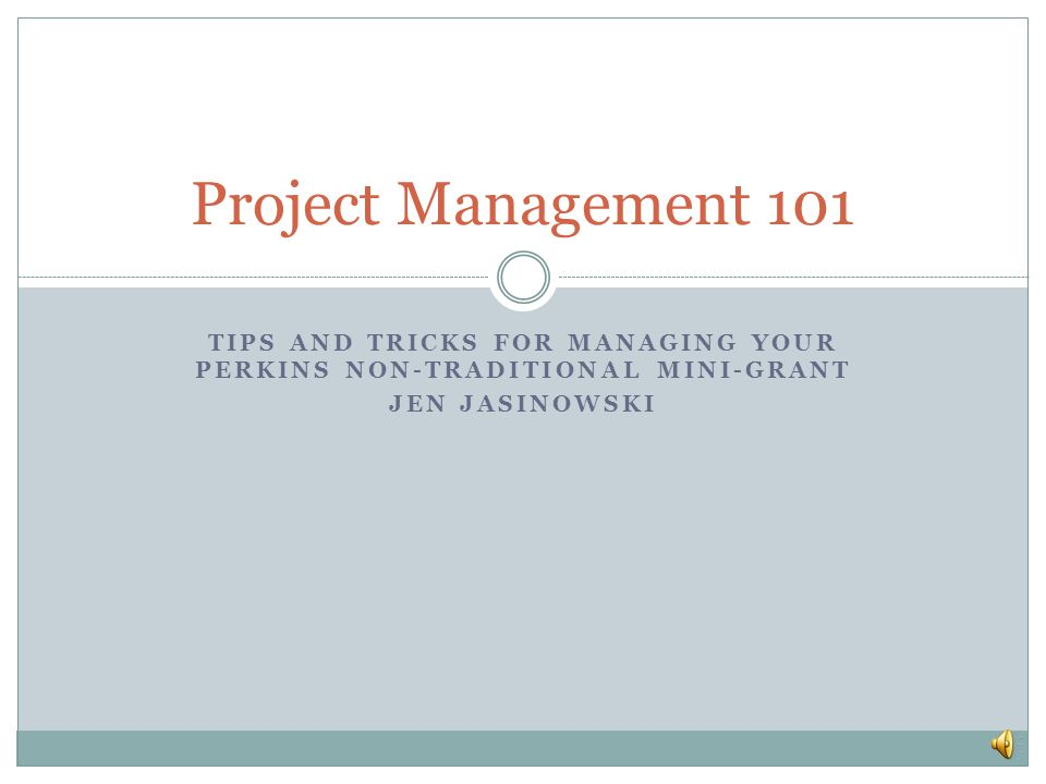 Tips and Tricks for managing youR Perkins Non-traditional Mini-grant