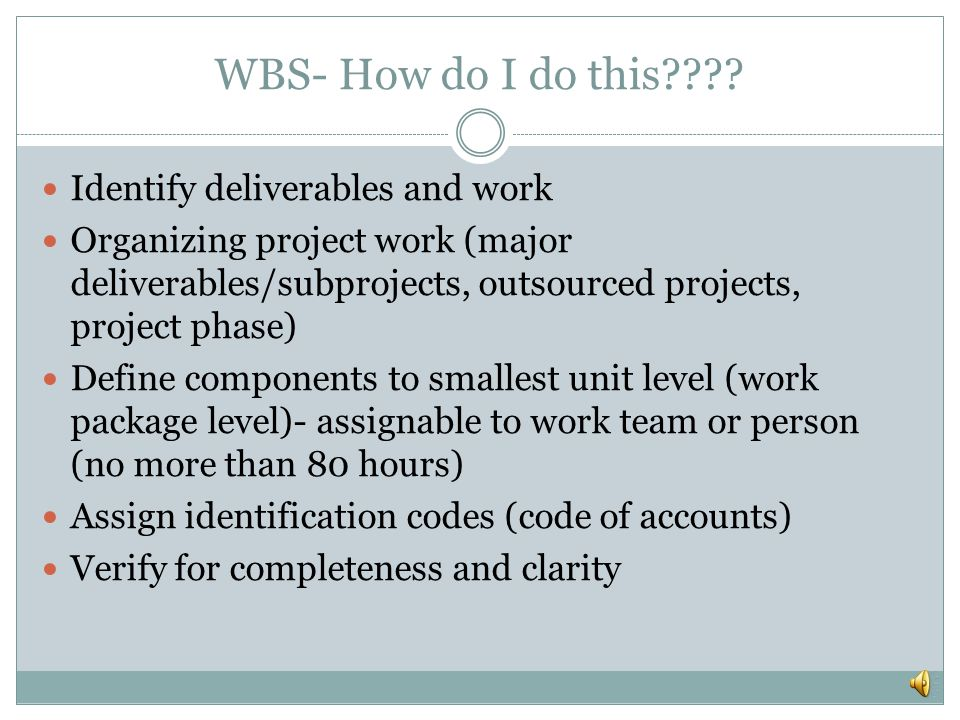 WBS- How do I do this Identify deliverables and work