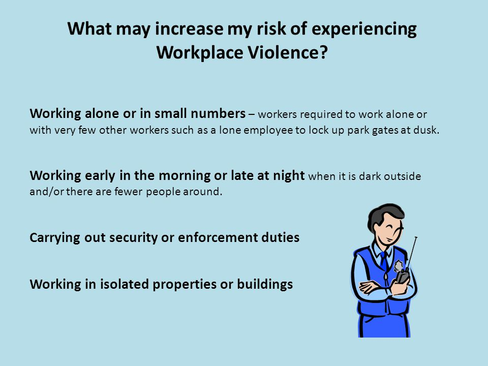 What may increase my risk of experiencing Workplace Violence