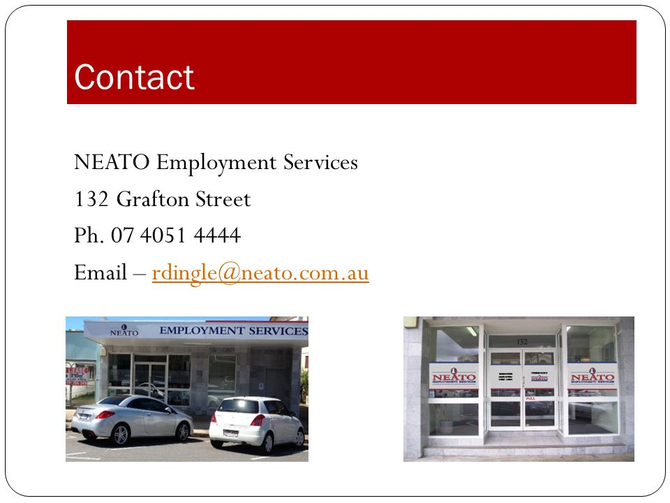 Contact NEATO Employment Services 132 Grafton Street Ph. 07 4051 4444 Email – rdingle@neato.com.au