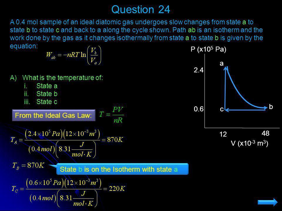 Question 24 b a c V (x10-3 m3) P (x105 Pa) 2.4 0.6 12 48