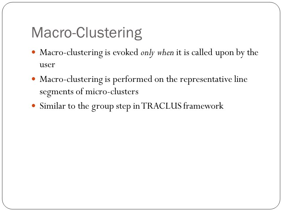 Macro-Clustering Macro-clustering is evoked only when it is called upon by the user.