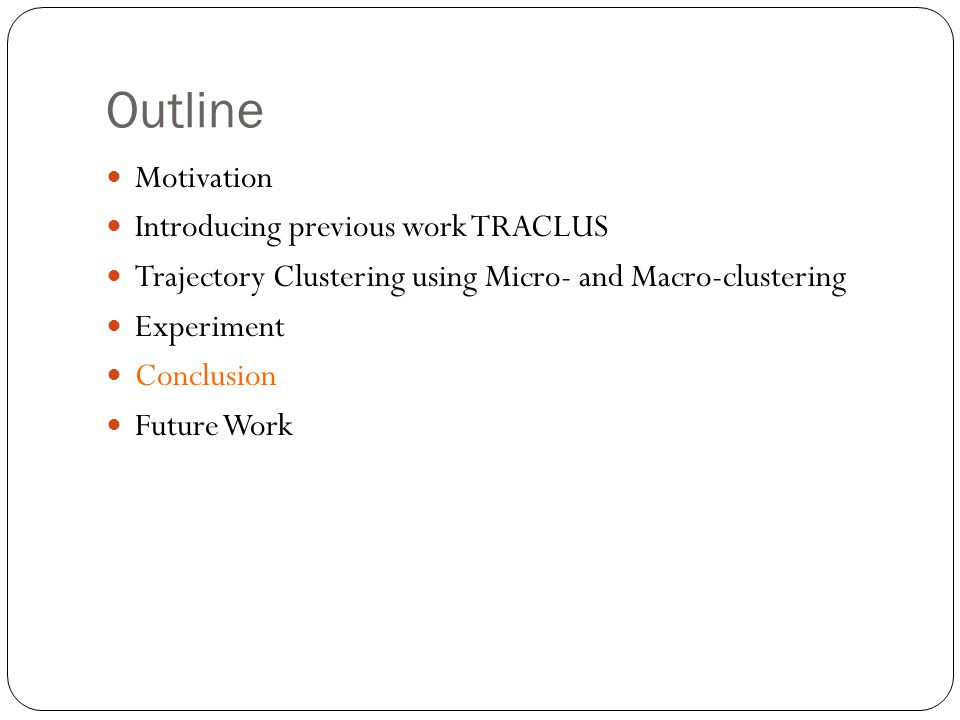 Outline Motivation Introducing previous work TRACLUS