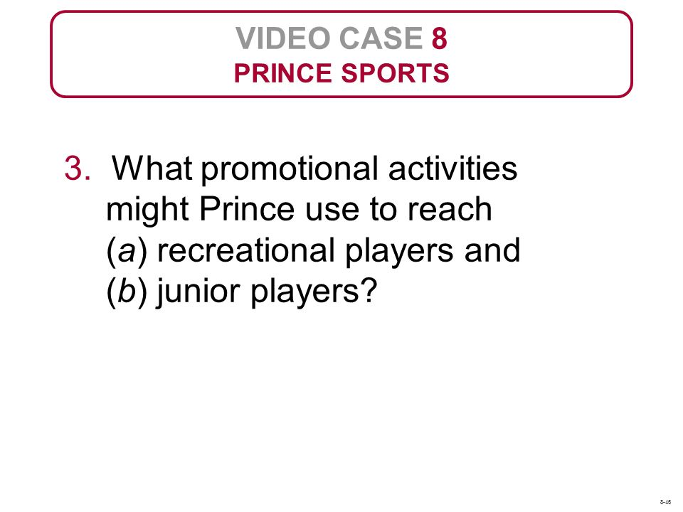 VIDEO CASE 8 PRINCE SPORTS. 3. What promotional activities might Prince use to reach (a) recreational players and (b) junior players