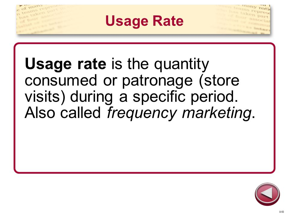 Usage Rate Usage rate is the quantity consumed or patronage (store visits) during a specific period. Also called frequency marketing.