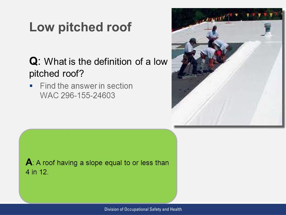Low pitched roof Q: What is the definition of a low pitched roof