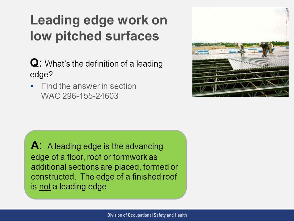 Leading edge work on low pitched surfaces