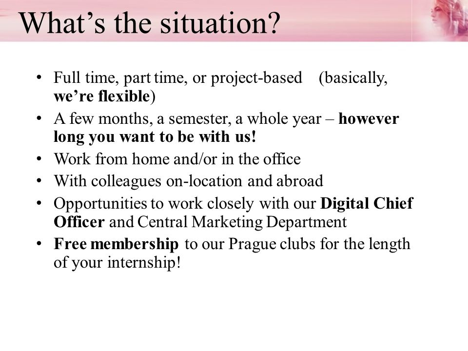 What's the situation Full time, part time, or project-based (basically, we're flexible)